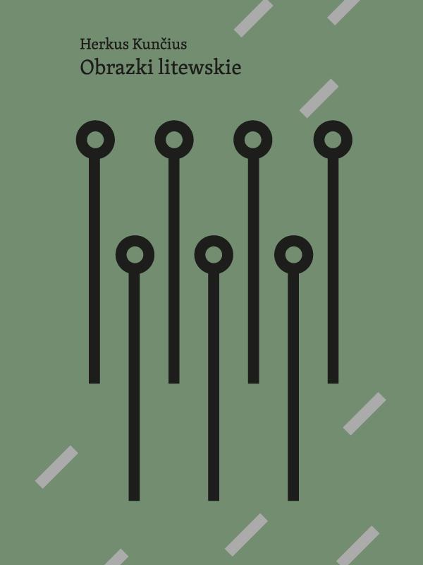ciemnozielona okładka książk.i. U góry nazwisko autora Herkus Kuncius i tytuł książki: Obrazki Litewskie. Od góry krótkie białe kreski pod kątem ostrym, Na środku dwa rzędy długich czarnych kresek zakończonych kółkami, cztery w górnym rzędzie i trzy w dolnym