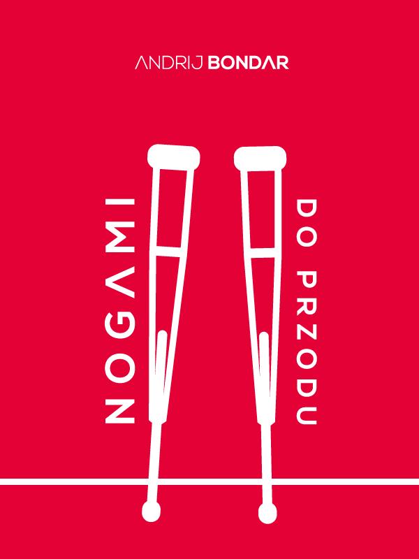 Czerwona okładka książki. Na górze nazwisko autora, na środku ilustracja przedstawiająca dwie kule pachowe. Przy lewej kuli słowo Nogami, przy prawej słowa Do przodu