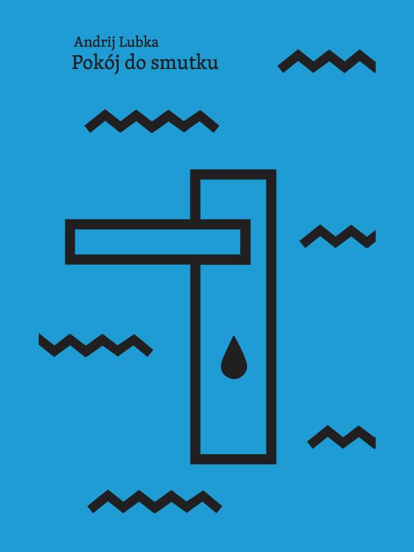 okładka w kolorze niebieskim. U góry nazwisko autora Andrij Lubka oraz tytuł Pokój do smutku. Poniżej widać ilustrację klamki z dziurką na klucz w kształcie łzy. Wszystko zdaje się tonąć w wodzie.