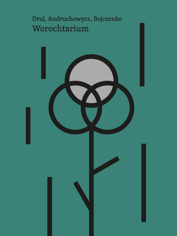 Ciemnozielona okładka książki Worochtarium. Na górze nazwiska autorów Drul, Andruchowycz, Bojczenko oraz tytuł. Poniżej grafika przypinająca koniczynę na długiej łodyce. Po prawej i po lewej jej stronie długie kreski przywodzące na myśl deszcz.