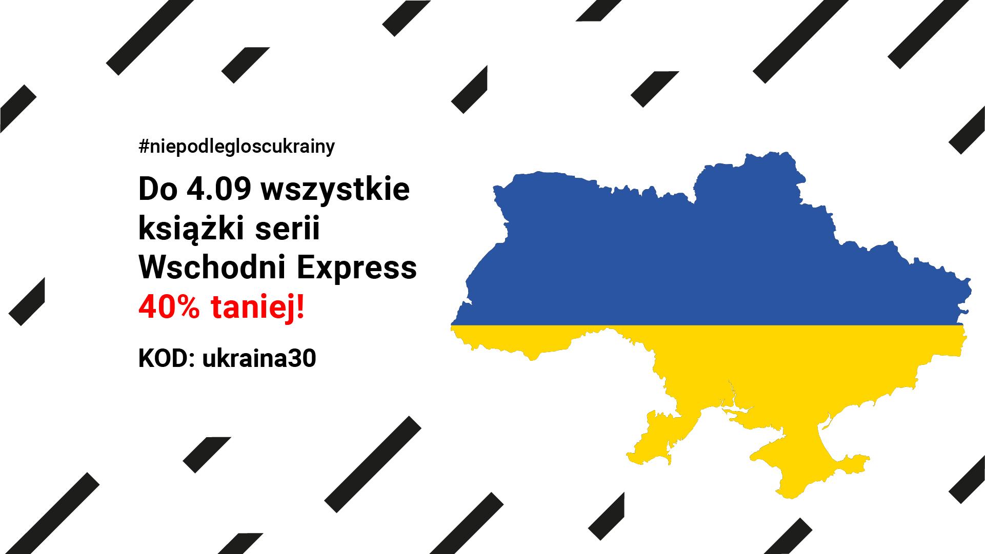 Banaer informujący o promocji na książki z serii Wschodni Express. Promocja trwa do 4.09. kod promocyjny ukraina30. Na grafice kontur obszaru ukrainy.